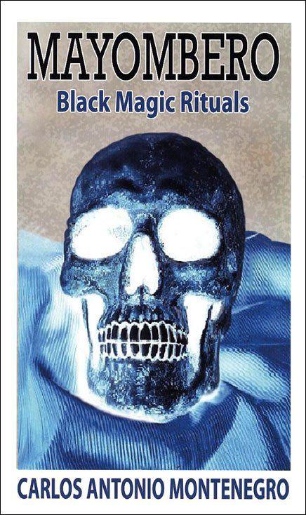 MAYOMBERO BLACK MAGIC RITUALS - CARLOS ANTONIO MONTENEGRO