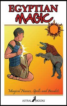 EGYPTIAN MAGIC: MAGICAL NAMES, SPELLS & AMULETS